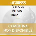 BAILA... BAILA... BAILA! cd musicale di ARTISTI VARI