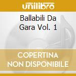 BALLABILI DA GARA VOL.1 cd musicale di ARTISTI VARI