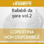 Ballabili da gara vol.2 cd musicale di Artisti Vari