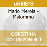 Merola Mario - Malommo cd musicale di MEROLA MARIO