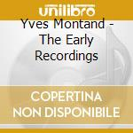 Montand Yves - The Early Recordings cd musicale di Yves Montand