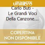 Carlo Buti - Le Grandi Voci Della cd musicale di BUTI CARLO