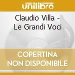 Villa Claudio - Le Grandi Voci ?. Claudio Villa cd musicale di VILLA CLAUDIO
