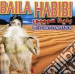 BAILA HABIBI/BELLY DANCE COMPILATION cd musicale di ARTISTI VARI