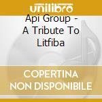 Api Group - A Tribute To Litfiba cd musicale di Tribute