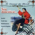Le Canzoni Dei Ricordi Non Dimenticar cd musicale di ARTISTI VARI