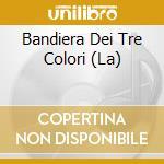 LA BANDIERA DEI TRE COLORI/INNI cd musicale di ARTISTI VARI