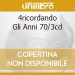 4RICORDANDO GLI ANNI 70/3CD cd musicale di ARTISTI VARI