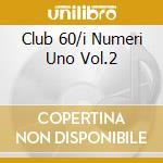 CLUB 60/I NUMERI UNO VOL.2 cd musicale di ARTISTI VARI