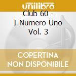 CLUB 60/I NUMERI UNO VOL.3 cd musicale di ARTISTI VARI