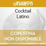 COCKTAIL LATINO cd musicale di ARTISTI VARI