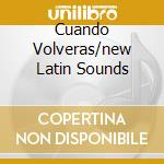 CUANDO VOLVERAS/NEW LATIN SOUNDS cd musicale di ARTISTI VARI