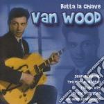 BUTTA LA CHIAVE cd musicale di VAN WOOD PETER