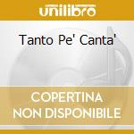 TANTO PE'CANTA' cd musicale di ARTISTI VARI