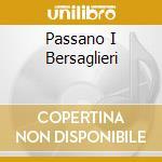 PASSANO I BERSAGLIERI cd musicale di ARTISTI VARI