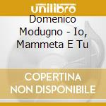 Domenico Modugno - Io, Mammeta E Tu? cd musicale di Domenico Modugno