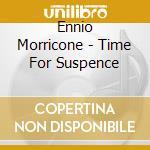 Morricone Ennio - Time For Suspence cd musicale di Artisti Vari