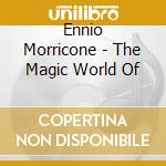 THE MAGIC WORLD OF cd musicale di MORRICONE ENNIO