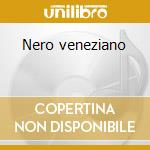 Nero veneziano cd musicale di Ost