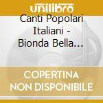 CANTI POPOLARI ITALIANI (2CD) cd musicale di ARTISTI VARI