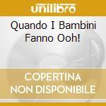 QUANDO I BAMBINI FANNO OOH! cd musicale di ARTISTI VARI