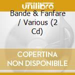 Bande & fanfare (2cd) cd musicale di ARTISTI VARI