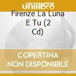 Firenze la luna e tu (2cd) cd musicale di ARTISTI VARI