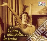 C'era una volta la radio (2cd) cd musicale di ARTISTI VARI