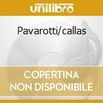 Pavarotti/callas cd musicale di Pavarotti/callas