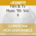 Aa.Vv. - Film & Tv Music '90 - Vol. 6 cd musicale di Film tv music 90