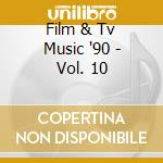 Film & Tv Music '90 - Vol. 10 cd musicale di Film & tv music'90