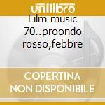Film music 70..proondo rosso,febbre cd musicale di Artisti Vari