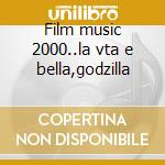 Film music 2000..la vta e bella,godzilla cd musicale di Music Film