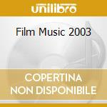 Film Music 2003 cd musicale di O.S.T.