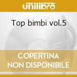 Top bimbi vol.5 cd musicale di Artisti Vari