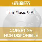 FILM MUSIC 90/5 cd musicale di ARTISTI VARI
