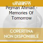 Pejman Ahmad - Memories Of Tomorrow cd musicale di Ahmad Pejman