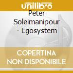 Peter Soleimanipour - Egosystem cd musicale di Peter Soleimanipour