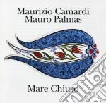 Maurizio Camardi / Mauro Palmas - Mare Chiuso cd musicale di Palmas m Camardi m