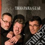 Trio Para Guai - Trio Para Guai cd musicale di TRIO PARA GUAI