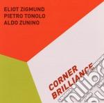 Zigmund / Tonolo / Zunino - Corner Brilliance cd musicale di Tonol Zigmund eliot