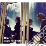 Triace - Incanti E Tradimenti cd musicale di Triace