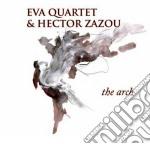 Hector Zazou / Eva Quartet - The Arch cd musicale di Hector Zazou