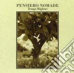 Pensiero Nomade - Tempi Migliori cd musicale di PENSIERO NOMADE