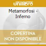 Metamorfosi - Inferno cd musicale di METAMORFOSI