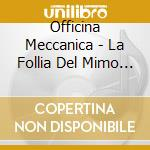 Officina Meccanica - La Follia Del Mimo Fuoco cd musicale di OFFICINA MECCANICA
