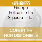 Gruppo Polifonico La Squadra - Il Trallallero Ligure cd musicale di Miscellanee