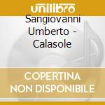 Sangiovanni Umberto - Calasole cd musicale di Umberto Sangiovanni
