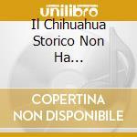 IL CHIHUAHUA STORICO NON HA... cd musicale di Orchestra Caffe'sport