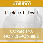 PINOKKIO IS DEAD cd musicale di CHUPACAPRA